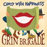 GrinBrigade-CrazyWithHappiness-400px